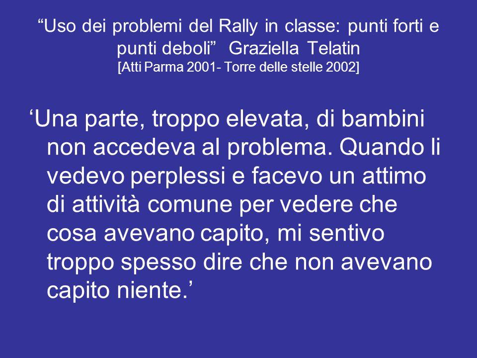Uso dei problemi del Rally in classe: punti forti e punti deboli Graziella Telatin [Atti Parma 2001- Torre delle stelle 2002]